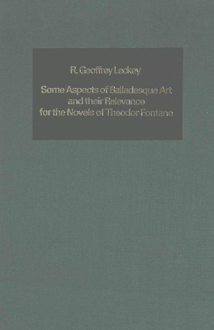 Some Aspects of Balladesque Art and their Relevance for the Novels of Theodor Fontane - Leckey, Geoffrey R.
