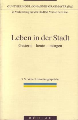 Leben in der Stadt. Gestern - heute - morgen - Hödl, Günther/ Grabmayer, Johannes (Hg.)