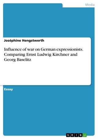 Influence of war on German expressionists. Comparing Ernst Ludwig Kirchner and Georg Baselitz - Joséphine Hengstwerth
