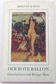 Brigitte Martin: Der Rote Ballon - Geschichten um Brigge Bem - HC - - Brigitte Martin