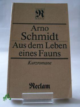Aus dem Leben eines Fauns : Kurzromane / Arno Schmidt. Ausw. u. Nachw. von Hubert Witt - Schmidt, Arno