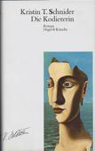 Die Kodiererin. Roman. Zürich, Frauenfeld: Nagel und Kimche, 1989. 139 Seiten. Pappband (gebunden) mit Schutzumschlag. - Schnider, Kristin T.