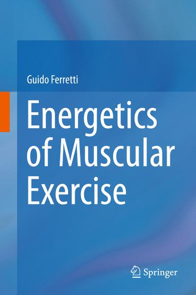 Energy to move: the energetics of muscular exercise in humans - Guido Ferretti