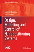 Design, Modeling and Control of Nanopositioning Systems - Andrew J. Fleming, Kam K. Leang