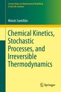 Chemical Kinetics, Stochastic Processes, and Irreversible Thermodynamics - Moisés Santillán