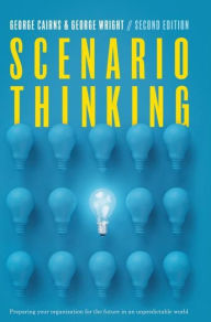 Scenario Thinking: Preparing Your Organization for the Future in an Unpredictable World