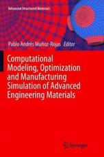 Computational Modeling, Optimization and Manufacturing Simulation of Advanced Engineering Materials - Pablo Andres Munoz-Rojas (editor)