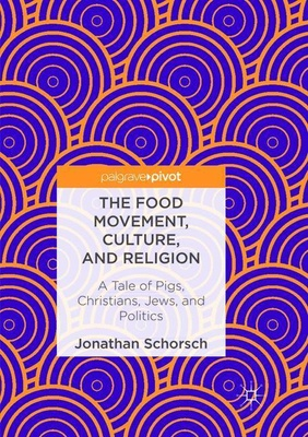 The Food Movement, Culture, and Religion - Jonathan Schorsch,