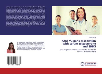 Acne vulgaris association with serum testosterone and SHBG: Acne Vulgaris, Common Concerns: No Benefits To Measure Androgen Levels (Paperback)