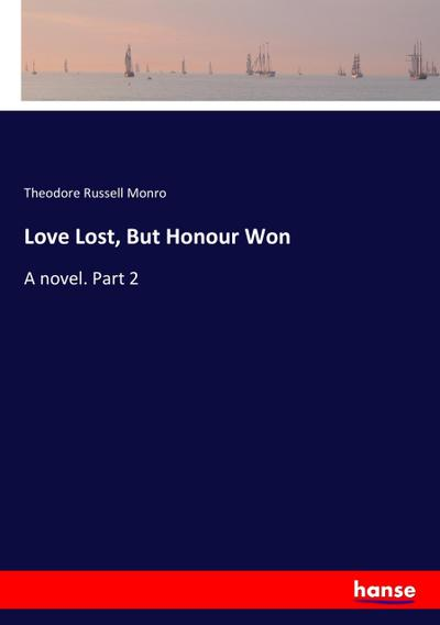 Love Lost, But Honour Won - Theodore Russell Monro