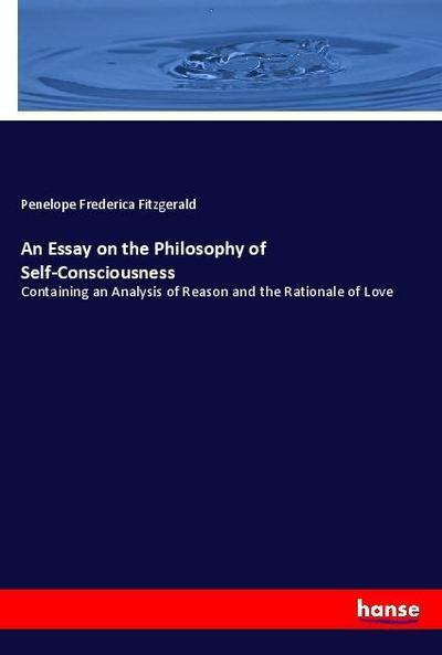 An Essay on the Philosophy of Self-Consciousness - Penelope Frederica Fitzgerald