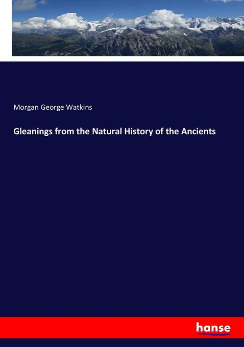 Gleanings from the Natural History of the Ancients als Buch von Morgan George Watkins - Morgan George Watkins