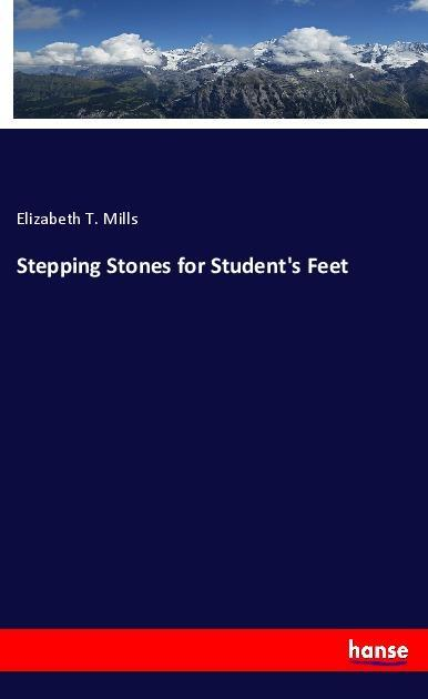 Stepping Stones for Student s Feet - Mills, Elizabeth T.