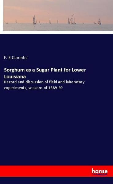Sorghum as a Sugar Plant for Lower Louisiana - F. E. Coombs