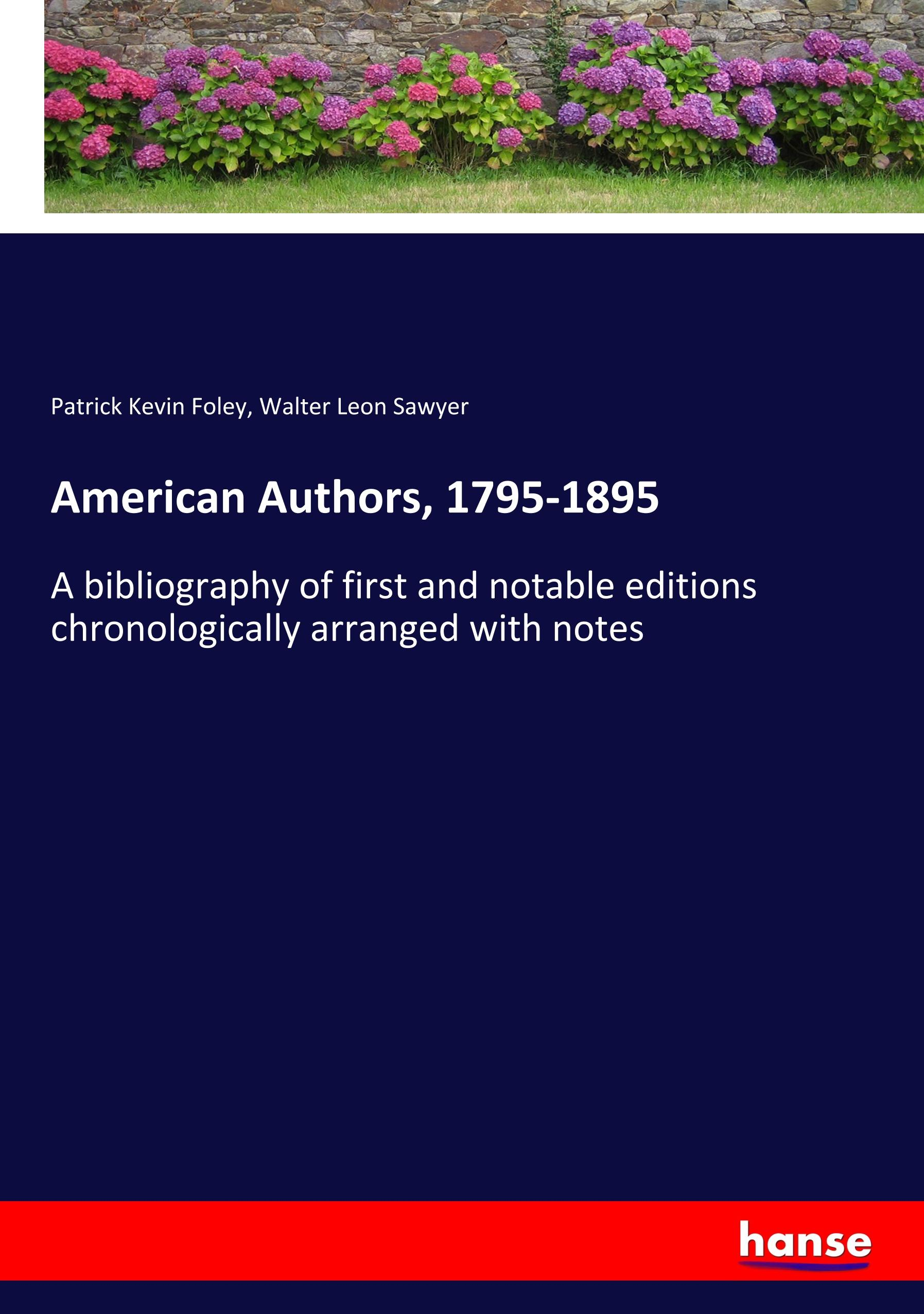 American Authors, 1795-1895  A bibliography of first and notable editions chronologically arranged with notes  Patrick Kevin Foley  Taschenbuch  Paperback  Englisch  2019 - Foley, Patrick Kevin