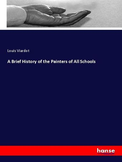 A Brief History of the Painters of All Schools - Louis Viardot