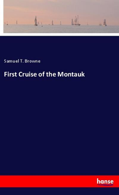 First Cruise of the Montauk - Samuel T. Browne