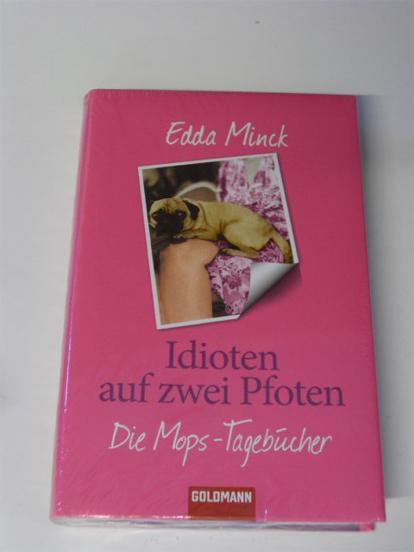 Edda Minck: Idioten auf zwei Pfoten. Die Mops-Tagebücher. HC!