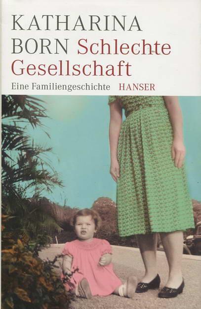 Schlechte Gesellschaft. Eine Familiengeschichte - Born, Katharina