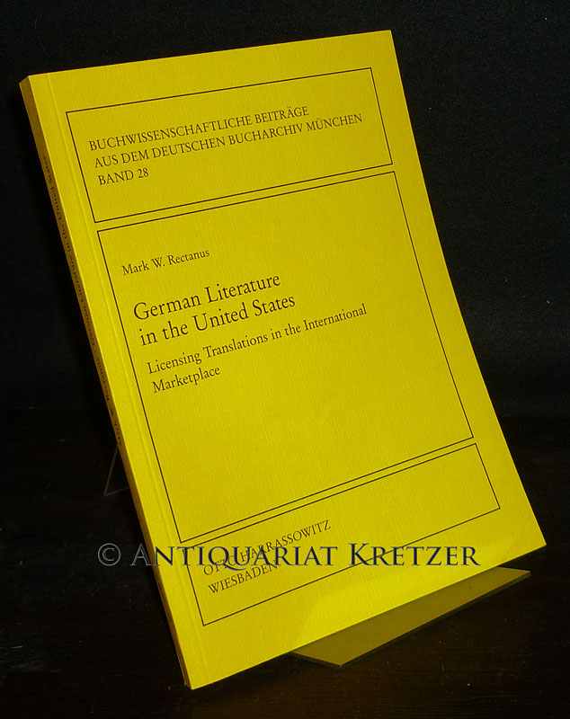 German Literature in the United States. Licensing Translations in the International Marketplace. By Mark W. Rectanus. (= Buchwissenschaftliche Beiträge aus dem Deutschen Bucharchiv München, Band 28). - Rectanus, Mark W