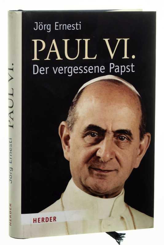 Paul VI. Der vergessene Papst. - Ernesti, Jörg
