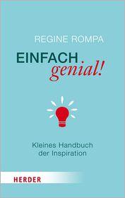 Einfach genial!: Kleines Handbuch der Inspiration