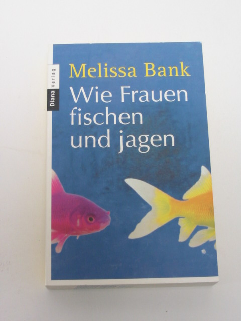 Melissa Bank: Wie Frauen fischen und jagen