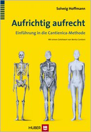 Aufrichtig aufrecht: Einführung in die Cantienica-Methode - Solveig Hoffmann
