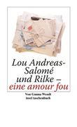 Gunna Wendt: Lou Andreas-Salomé und Rilke - eine amour fou