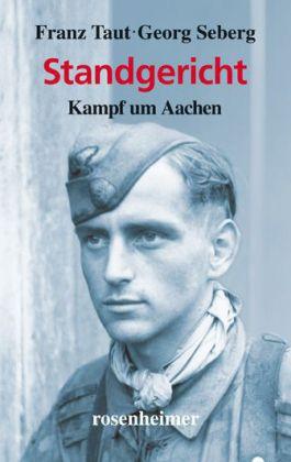 Standgericht - Kampf um Aachen - Taut, Franz / Seberg, Georg