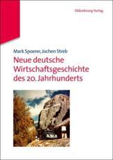 Neue deutsche Wirtschaftsgeschichte des 20. Jahrhunderts - Mark Spoerer, Jochen Streb