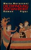 Die Erfindung der Wahrheit. Roman. München, Zürich: Piper, 1991. 159 Seiten. Pappband (gebunden) mit Schutzumschlag. - Morazzoni, Marta