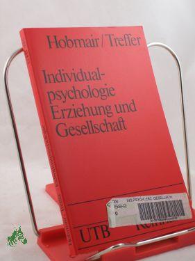 Individualpsychologie, Erziehung und Gesellschaft / Hermann Hobmair , Gerd Treffer. Mit e. Geleitw. von Rudolf Kausen - Hobmair, Hermann, Treffer, Gerd