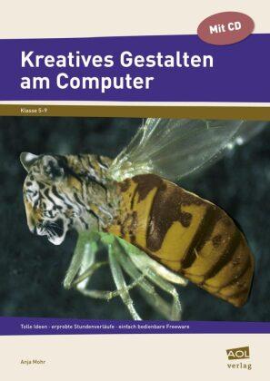 Kreatives Gestalten am Computer (Sek I), m. CD-ROM - Tolle Ideen - erprobte Stundenverläufe - einfach bedienbare Freeware (5. bis 9. Klasse)