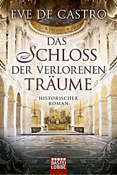 Das Schloss der verlorenen Träume: Historischer Roman
