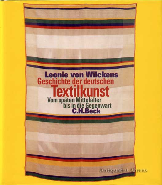 Geschichte der deutschen Textilkunst - vom späten Mittelalter bis in die Gegenwart - Wilckens, Leonie von