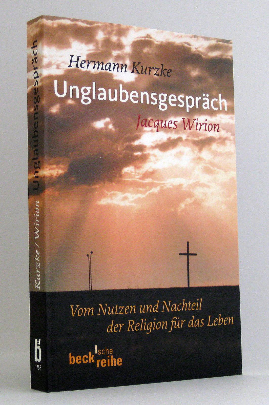 Unglaubensgespräch : Vom Nutzen und Nachteil der Religion für das Leben. (Reihe: Beck'sche Reihe, Band 1758) - Kurzke, Hermann Wirion, Jacques