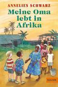 Annelies Schwarz: Meine Oma lebt in Afrika