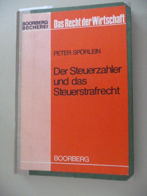 Boorberg-Bücherei das Recht der Wirtschaft  Der  Steuerzahler und das Steuerstrafrecht - Spörlein, Peter