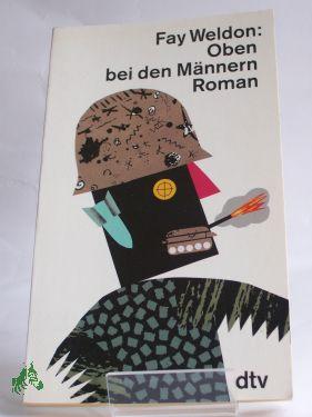 Oben bei den Männern : Roman / Fay Weldon. Dt. von Elfriede Fuchs - Weldon, Fay