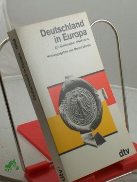 Deutschland in Europa : ein historischer Rückblick / hrsg. von Bernd Martin - Martin, Bernd (Herausgeber)