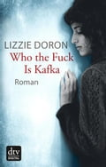 Who the fuck is Kafka - Lizzie Doron, Mirjam Pressler