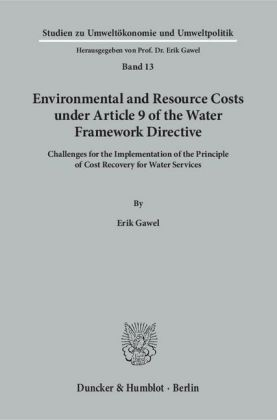 Studien zu Umweltökonomie und Umweltpolitik: Environmental and Resource Costs under Article 9 of the Water Framework Directive - Challenges for the Implementation of the Principle of Cost Recovery for Water Services