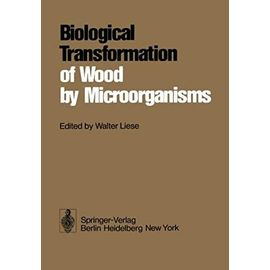 Biological Transformation of Wood by Microorganisms - W. Liese