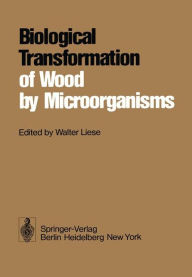 Biological Transformation of Wood by Microorganisms: Proceedings of the Sessions on Wood Products Pathology at the 2nd International Congress of Plant