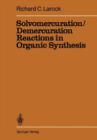 Solvomercuration / Demercuration Reactions in Organic Synthesis - R.C. Larock
