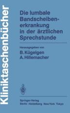 Die lumbale Bandscheibenerkrankung in der ��rztlichen Sprechstunde - Bernhard K��gelgen (editor), K. Brune (contributions), August Hillemacher (editor), K. Christiani (contributions), R. Fahlbusch (contributions), W. Gr��ninger (contributions), F. Henschke (contributions), A. Hillemacher (contributions), D. Hohmann