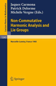Non-Commutative Harmonic Analysis and Lie Groups: Proceedings of the International Conference Held in Marseille-Luminy, June 24-29, 1985 - Jaques Carmona