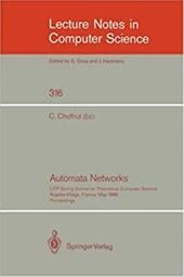 Automata Networks: Litp Spring School on Theoretical Computer Science, Argeles-Village, France, May 12-16, 1986. Proceedings - Choffrut, C.