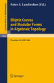 Elliptic Curves and Modular Forms in Algebraic Topology - Peter S. Landweber